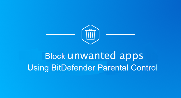 Block Unwanted Apps Using Bitdefender Parental Control